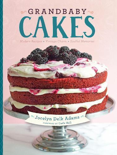 Grandbaby Cakes: Modern Recipes, Vintage Charm, Soulful Memories (Hardback)