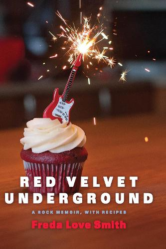 Red Velvet Underground: A Rock Memoir, with Recipes (Paperback)