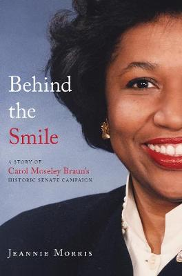 Behind the Smile: A Story of Carol Moseley Braun's Historic Senate Campaign (Hardback)