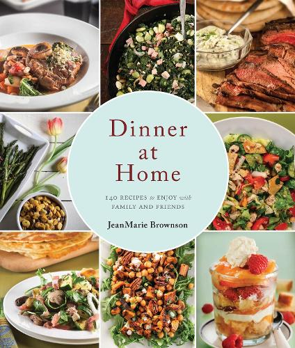 Dinner at Home: 140 Recipes to Enjoy with Family and Friends (Hardback)