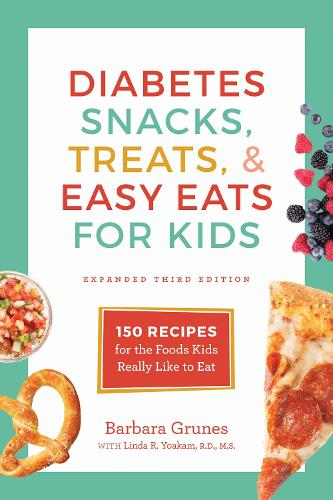 Diabetes Snacks, Treats, and Easy Eats for Kids: 150 Recipes for the Foods Kids Really Like to Eat (Paperback)