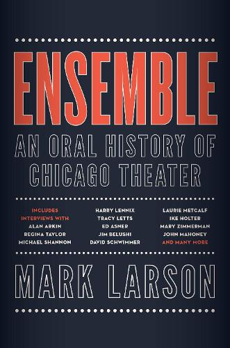 Ensemble: An Oral History of Chicago Theater (Hardback)