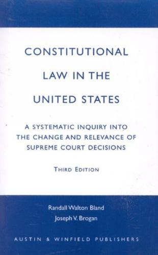 Constitutional Law in the United States: A Systematic Inquiry into the Change and Relevance of Supreme Court Decisions (Hardback)