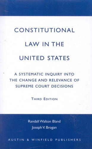 Constitutional Law in the United States: A Systematic Inquiry into the Change and Relevance of Supreme Court Decisions (Paperback)