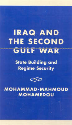 Iraq and the Second Gulf War: State Building and Regime Security (Hardback)
