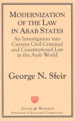 Modernization of the Law in Arab States: An Investigation into Current Civil, Criminal and Constitutional Law in the Arab World (Hardback)