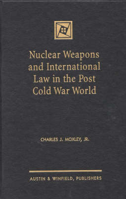 Nuclear Weapons and International Law in the Post Cold War World (Hardback)