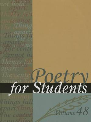 Poetry for Students, Volume 48: Presenting Analysis, Context, and Criticism on Commonly Studied Poetry - Poetry for Students 048 (Hardback)