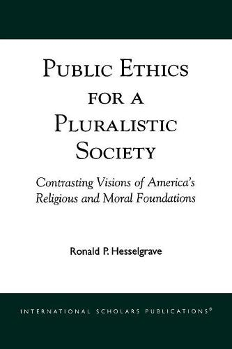 Public Ethics for a Pluralistic Society: Contrasting Visions of America's Religious and Moral Foundations (Paperback)