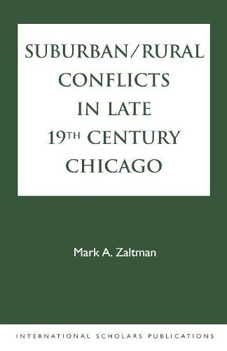Suburban/Rural Conflicts in Late 19th Century Chicago: Political, Religious and Social Controversies on the North Shore (Paperback)