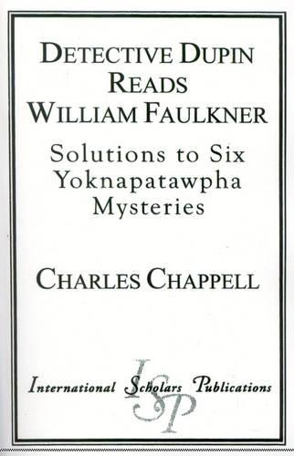 Detective Dupin Reads William Faulkner: Solutions to Six Yoknapatawpha Mysteries (Paperback)