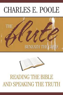 The Flute Beneath the Gold: Reading the Bible and Speaking the Truth (Paperback)
