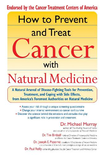 How to Prevent and Treat Cancer with Natural Medicine: A Natural Arsenal of Disease Fighting Tools for Prevention, Treatment and Coping with Side Effects (Paperback)