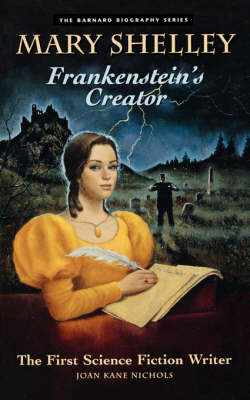 Mary Shelley : Frankenstein's Creator: Frankenstein'S Creator: the First Science Fiction Writer (Paperback)