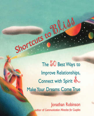 Shortcuts to Bliss: The 50 Best Ways to Improve Relationships, Connect with Spirit, and Make Dreams Come True (Paperback)