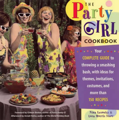 The Party Girl Cookbook: Your Complete Guide to Throwing a Smashing Bash, with Ideas for Themes, Invitations, Costumes and More Than 150 Recipes (Paperback)