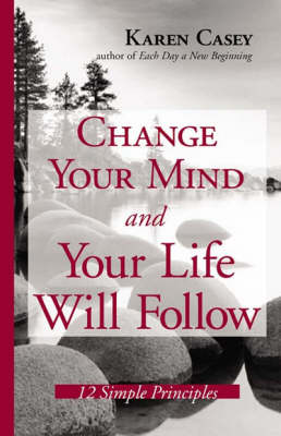 Change Your Mind and Your Life Will Follow: 12 Simple Principles (Hardback)