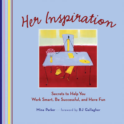 Her Inspiration: Secrets to Help You Work Smart, be Successful, and Have Fun (Hardback)