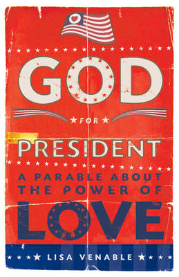 God for President: A Parable About the Power of Love (Paperback)