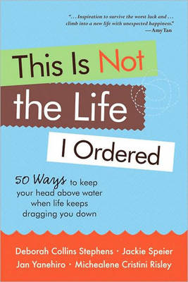 This is Not the Life I Ordered: 50 Ways to Keep Your Head Above Water When Life Keeps Dragging You Down (Paperback)