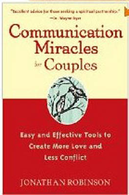 Communication Miracles for Couples: Easy and Effective Tools to Create More Love and Less Conflict (Paperback)