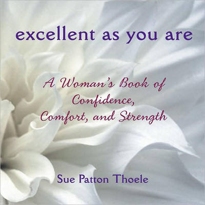 Excellent as You are: A Woman's Book of Confidence, Comfort, and Strength (Hardback)
