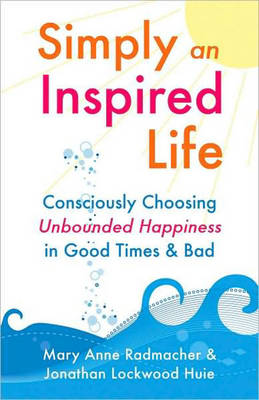 Simply an Inspired Life: Consciously Choosing Unbounded Happiness in Good Times & Bad (Paperback)