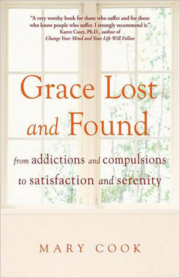 Grace Lost and Found: From Addictions and Compulsions to Satisfaction and Serenity (Paperback)