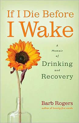 If I Die Before I Wake: A Memoir of Drinking and Recovery (Paperback)