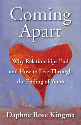 Coming Apart: Why Relationships End and How to Live Through the Ending of Yours (Paperback)