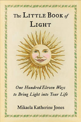 The Little Book of Light: One Hundred Eleven Ways to Bring Light into Your Life (Hardback)