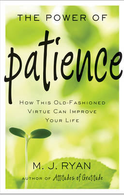 Power of Patience: How This Old-Fashioned Virtue Can Improve Your Life (Paperback)