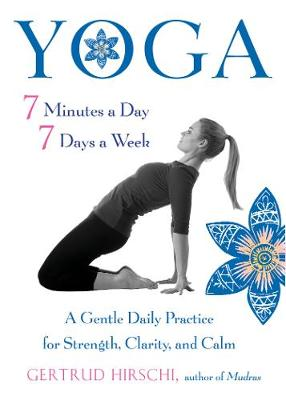 Yoga - 7 Minutes a Day, 7 Days a Week: A Gentle Daily Practice for Strength, Clarity, and Calm (Paperback)
