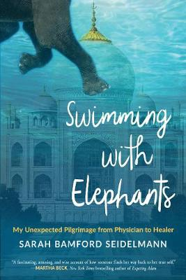 Swimming with Elephants: My Unexpected Pilgrimage from Physician to Healer (Paperback)