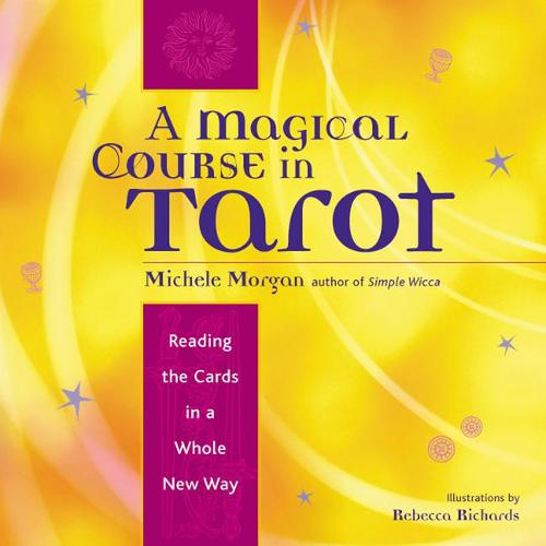 Magical Course in Tarot: Reading the Cards in a Whole New Way (Paperback)