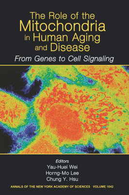 The Role of Mitochondria in Human Aging and Disease: From Genes to Cell Signaling, Volume 1042 - Annals of the New York Academy of Sciences (Paperback)