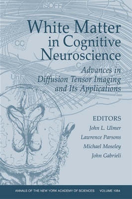 White Matter in Cognitive Neuroscience: Advances in Diffusion Tensor Imaging and its Applications - Annals of the New York Academy of Sciences (Paperback)