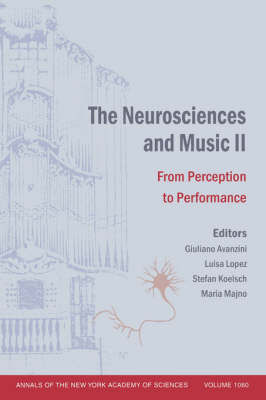 The Neurosciences and Music II: From Perception to Performance, Volume 1060 - Annals of the New York Academy of Sciences (Paperback)