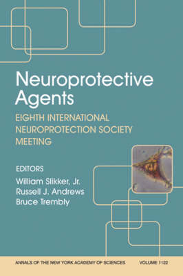 Neuroprotective Agents: Eighth International Neuroprotection Society Meeting, Volume 1122 - Annals of the New York Academy of Sciences (Paperback)