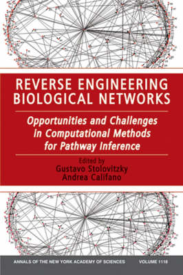 Reverse Engineering Biological Networks: Opportunities and Challenges in Computational Methods for Pathway Inference, Volume 1118 - Annals of the New York Academy of Sciences (Paperback)