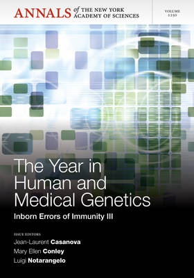 The Year in Human and Medical Genetics: Inborn Errors of Immunity III, Volume 1250 - Annals of the New York Academy of Sciences (Paperback)