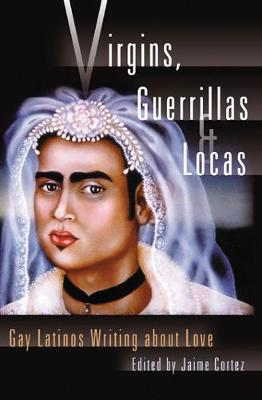 Virgins, Guerrillas and Locas: Gay Latinos Writing About Love (Paperback)