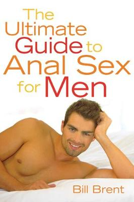 The Ultimate Guide to Anal Sex for Men (Paperback)
