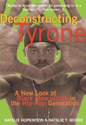 Deconstructing Tyrone: A New Look at Black Masculinity in the Hip-HOP Generation (Paperback)