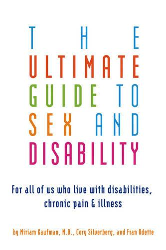 Ultimate Guide To Sex And Disability: For All of Us Who Live With Disabilities, Chronic Pain and Illness (Paperback)