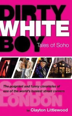Dirty White Boy: Tales of Soho (Paperback)