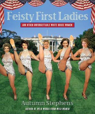 Feisty First Ladies and Other Unforgettable White House Women (Paperback)