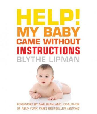 Help! My Baby Came without Instructions: How to Survive (and Enjoy) Your Baby's First Year (Paperback)