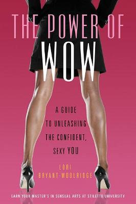 The Power Of Wow: A Guide to Unleashing the Confident, Sensual You (Paperback)