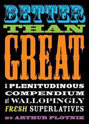 Better Than Great: A Plenitudinous Compendium of Wallopingly Fresh Superlatives (Paperback)